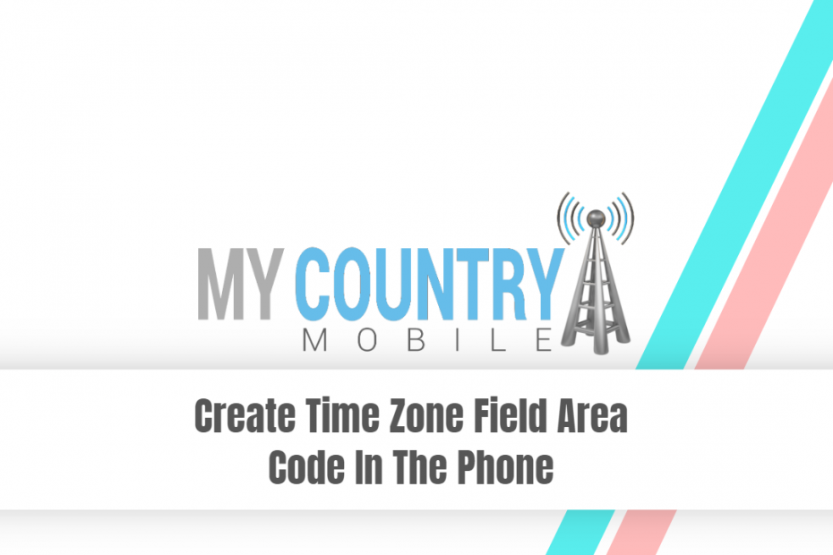 Create Time Zone Field Area Code In The Phone - My Country Mobile
