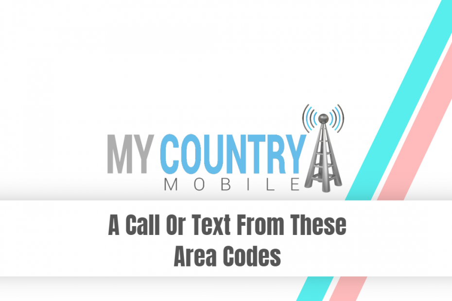A Call Or Text From These Area Codes - My Country Mobile