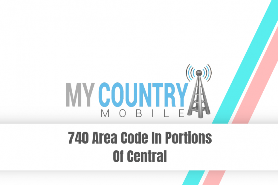 740 Area Code In Portions Of Central - My Country Mobile