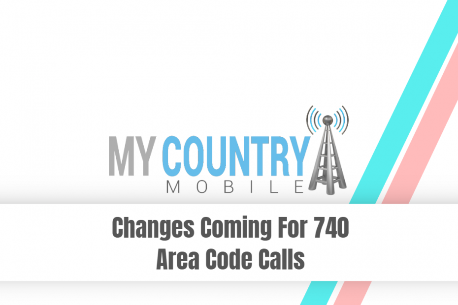 Changes Coming For 740 Area Code Calls - My Country Mobile